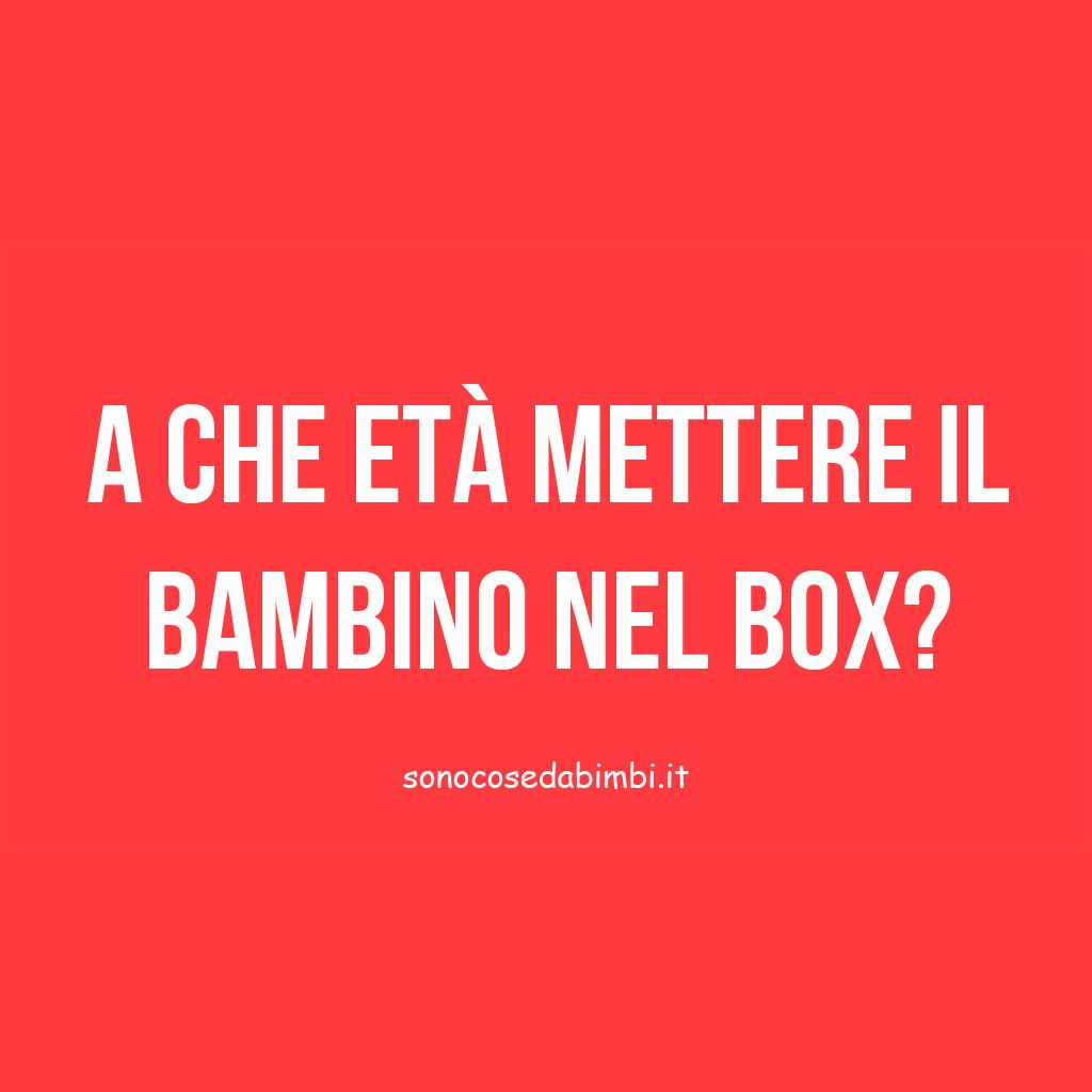 A che età si può mettere il bambino nel box?